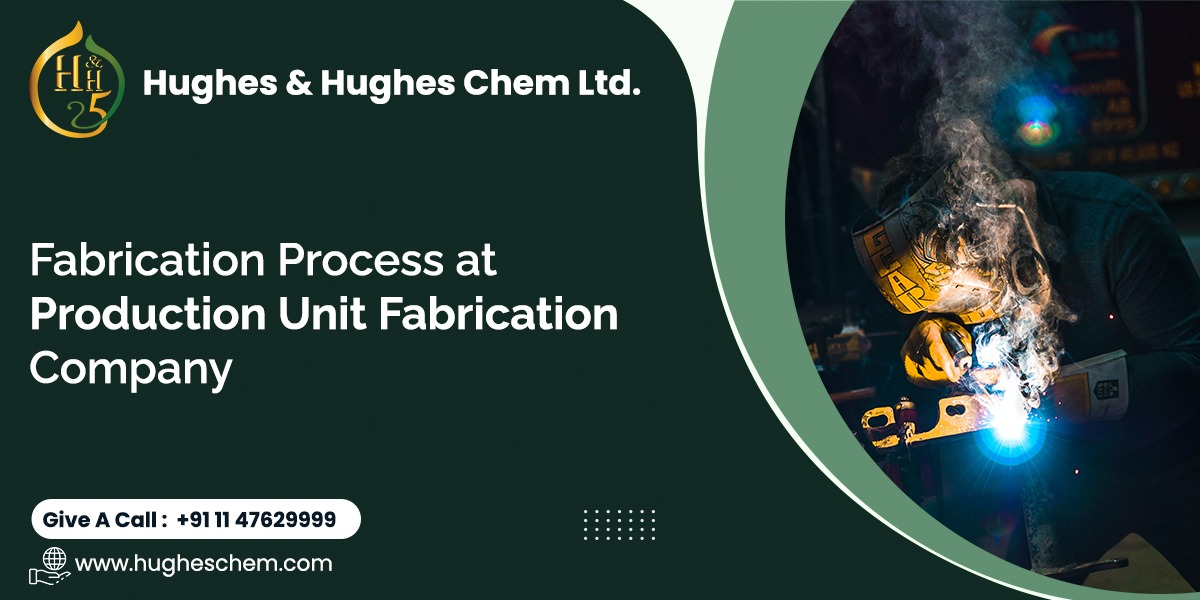 Fabrication Process at Production Unit Fabrication Company