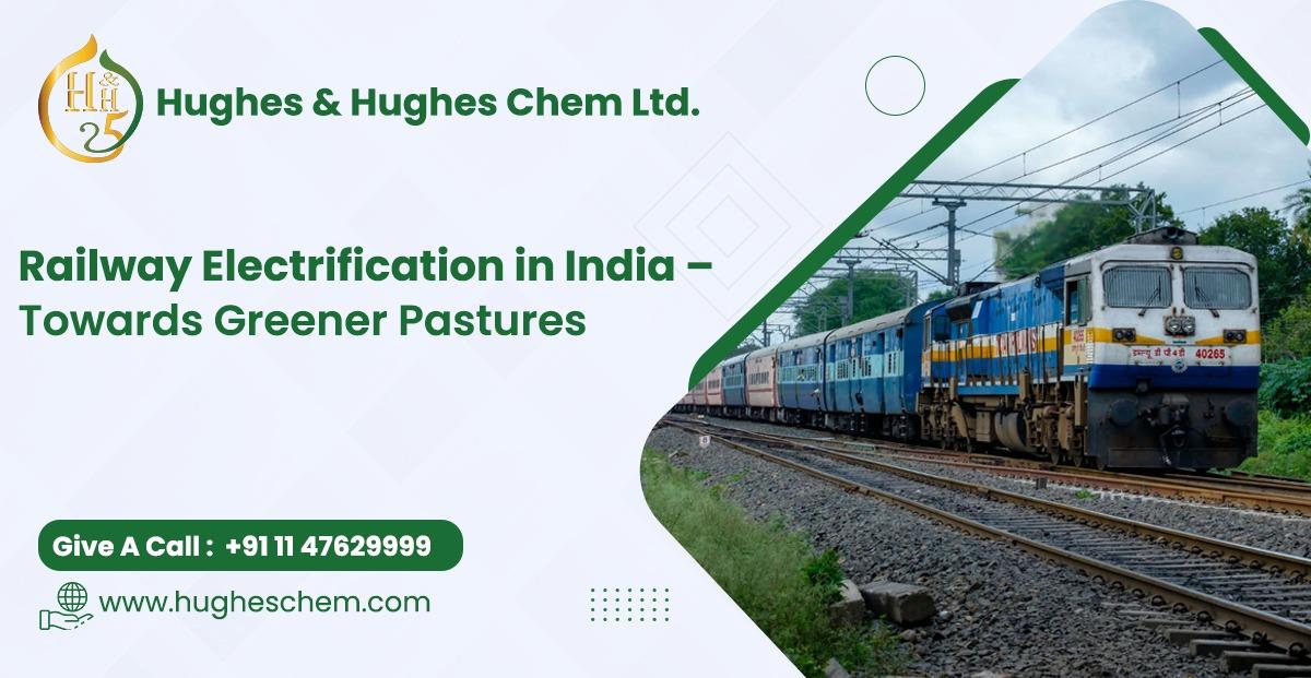 Railway Electrification in India – Towards Greener Pastures